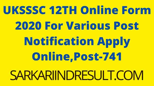 UKSSSC 12TH Online Form 2020 For Various Post Notification Apply Online,Post-741