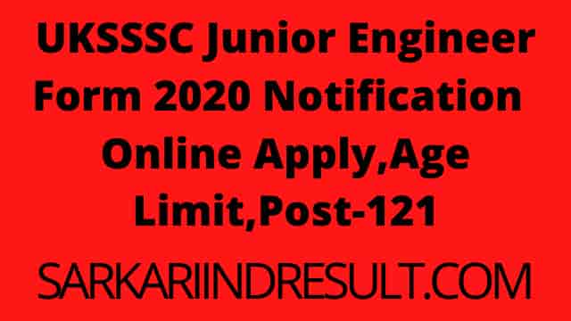 UKSSSC Junior Engineer Form 2020 Notification Online Apply,Age Limit,Post-121