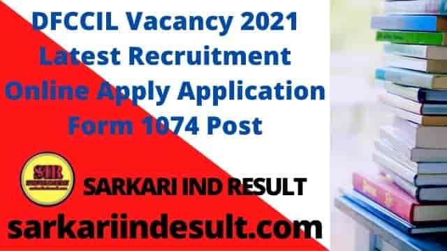 DFCCIL Vacancy 2021 Latest Recruitment Online Apply Application Form 1074 Post