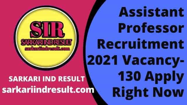 Assistant Professor Recruitment 2021 Vacancy-130 Apply Right Now