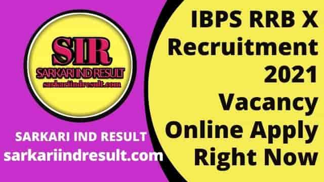 IBPS RRB X Recruitment 2021 Vacancy Online Apply Right Now