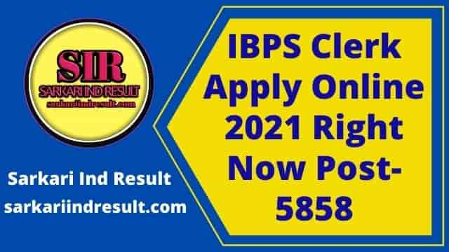IBPS Clerk Apply Online 2021 Right Now Post-5858