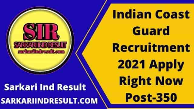 Indian Coast Guard Recruitment 2021 Apply Right Now Post-350
