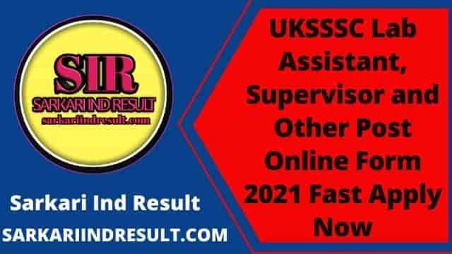 UKSSSC Lab Assistant, Supervisor and Other Post Online Form 2021 Fast Apply Now