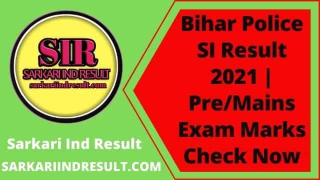 Bihar Police SI Result 2021 | Pre/Mains Exam Marks Check Now