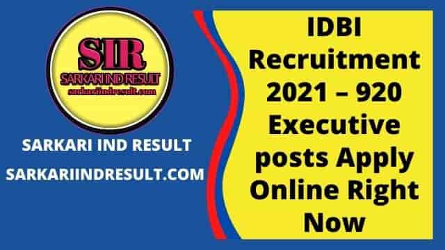 IDBI Recruitment 2021 – 920 Executive posts Apply Online Right Now